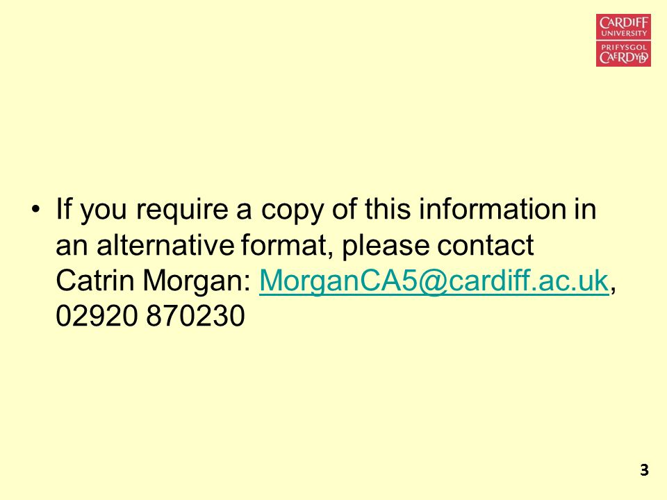 If you require a copy of this information in an alternative format, please contact Catrin Morgan: MorganCA5@cardiff.ac.uk, 02920 870230