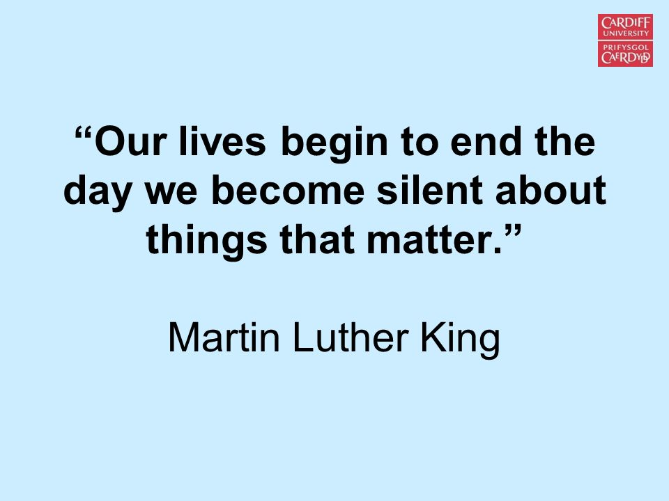 Our lives begin to end the day we become silent about things that matter. Martin Luther King