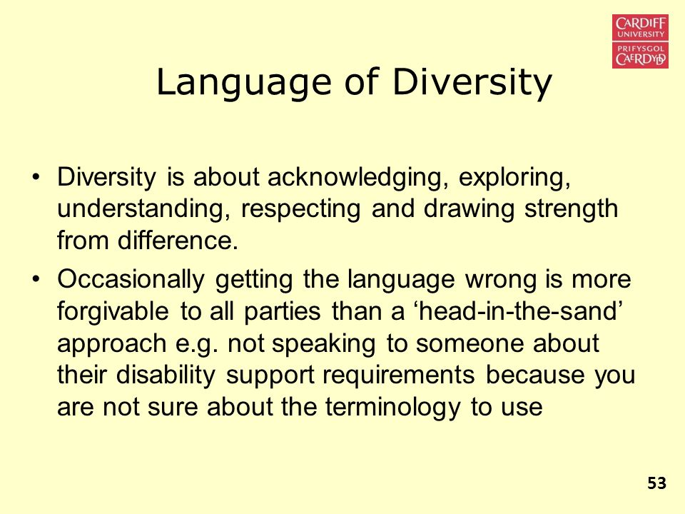Language of Diversity Diversity is about acknowledging, exploring, understanding, respecting and drawing strength from difference.
