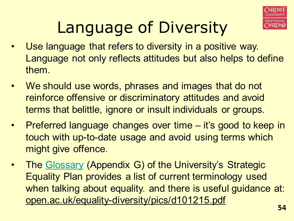 Language of Diversity Use language that refers to diversity in a positive way. Language not only reflects attitudes but also helps to define them.