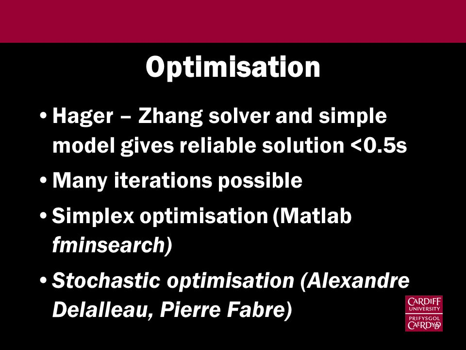 Optimisation Hager – Zhang solver and simple model gives reliable solution <0.5s. Many iterations possible.