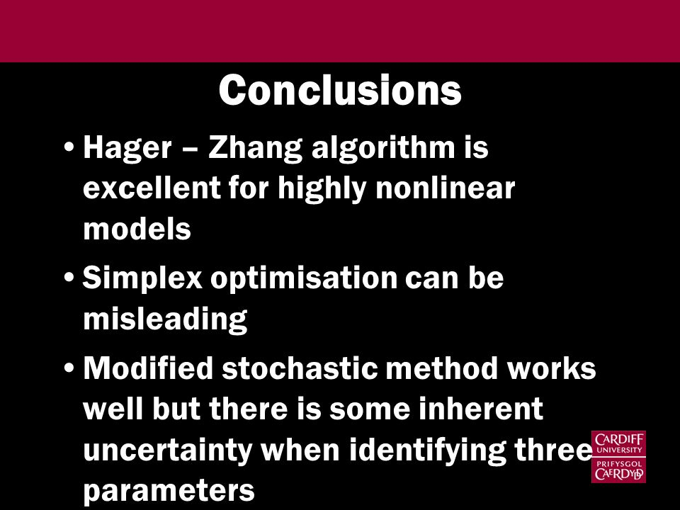 Conclusions Hager – Zhang algorithm is excellent for highly nonlinear models. Simplex optimisation can be misleading.