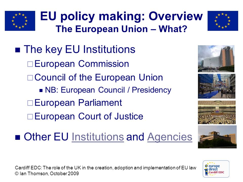 EU policy making: Overview The European Union – What