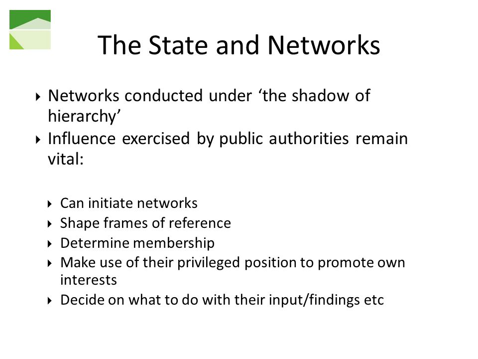The State and Networks Networks conducted under 'the shadow of hierarchy' Influence exercised by public authorities remain vital: