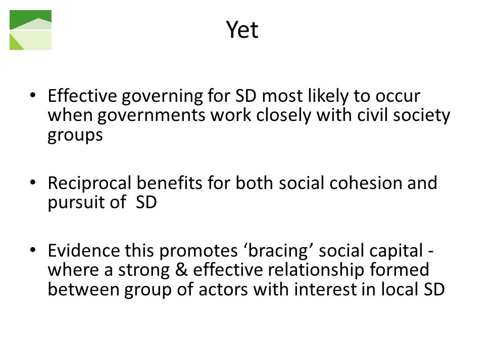 Yet Effective governing for SD most likely to occur when governments work closely with civil society groups