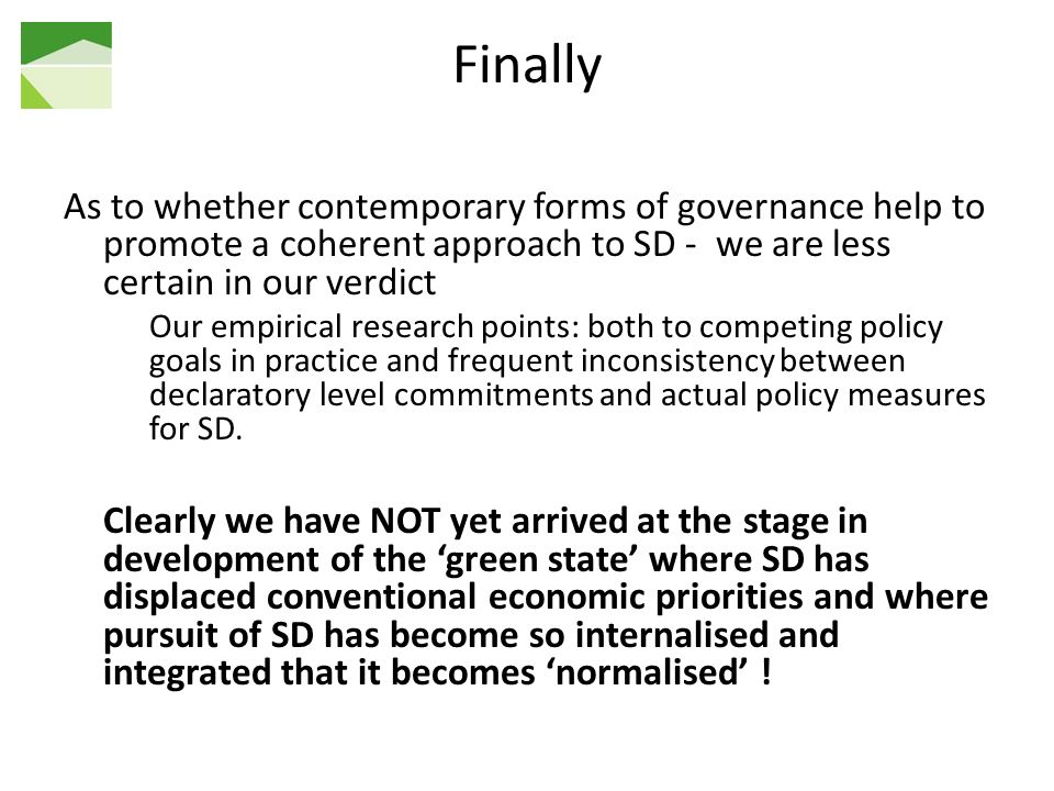 Finally As to whether contemporary forms of governance help to promote a coherent approach to SD - we are less certain in our verdict.