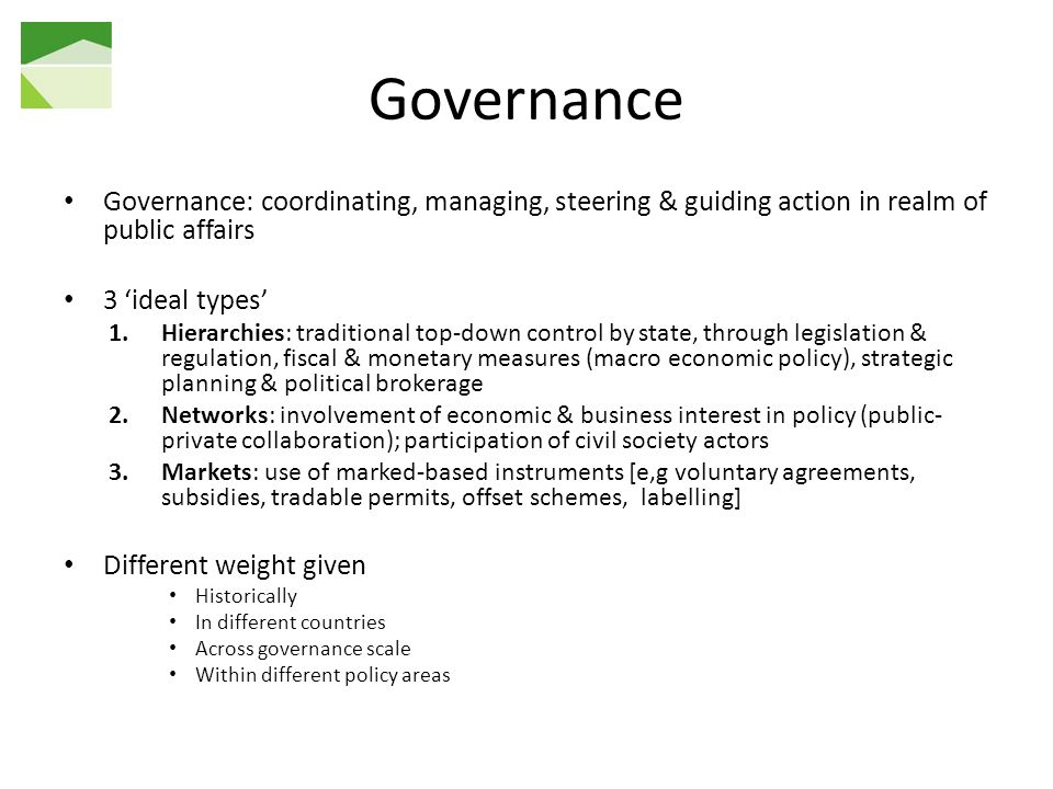 Governance Governance: coordinating, managing, steering & guiding action in realm of public affairs.