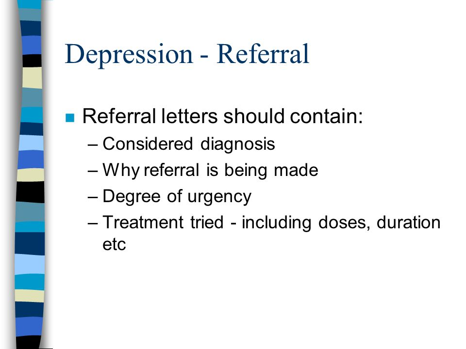 Depression - Referral Referral letters should contain: