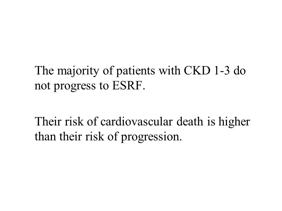The majority of patients with CKD 1-3 do not progress to ESRF.