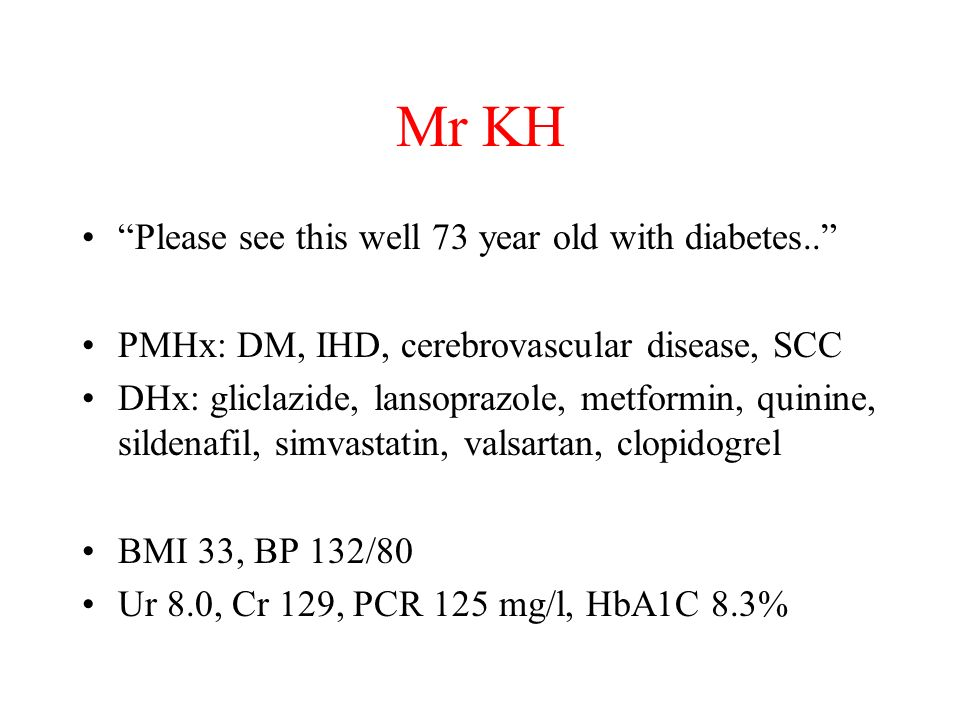 Mr KH Please see this well 73 year old with diabetes..