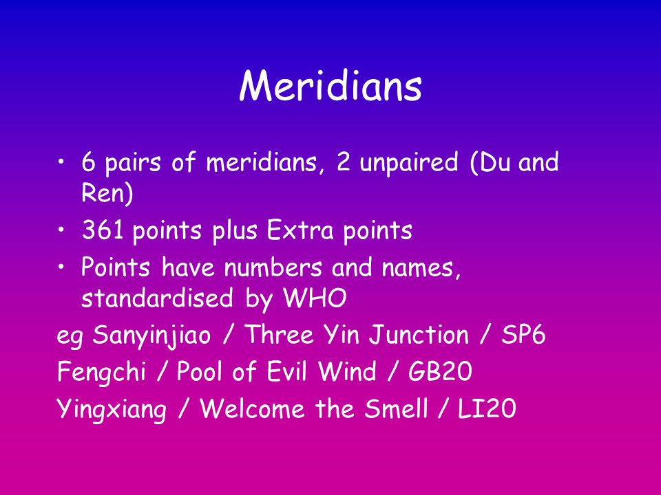 Meridians 6 pairs of meridians, 2 unpaired (Du and Ren)