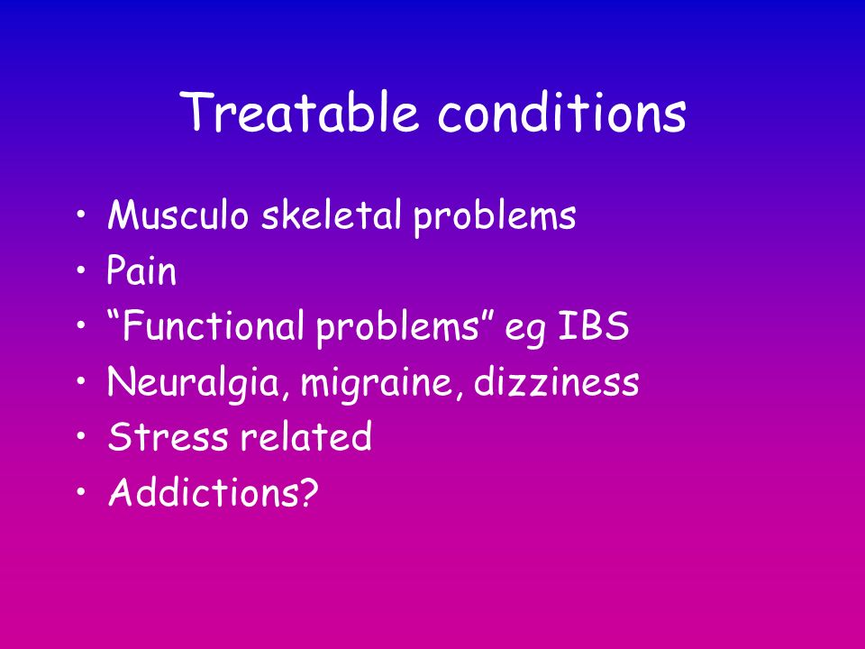 Treatable conditions Musculo skeletal problems Pain