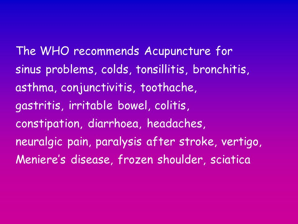 The WHO recommends Acupuncture for