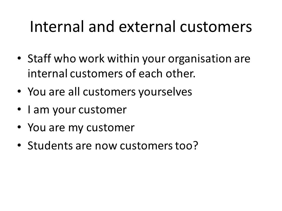 internal and external customers Auditing: internal and external customers and suppliers purpose to apply an auditing model that applies to a wide-variety of situations objectives 1.