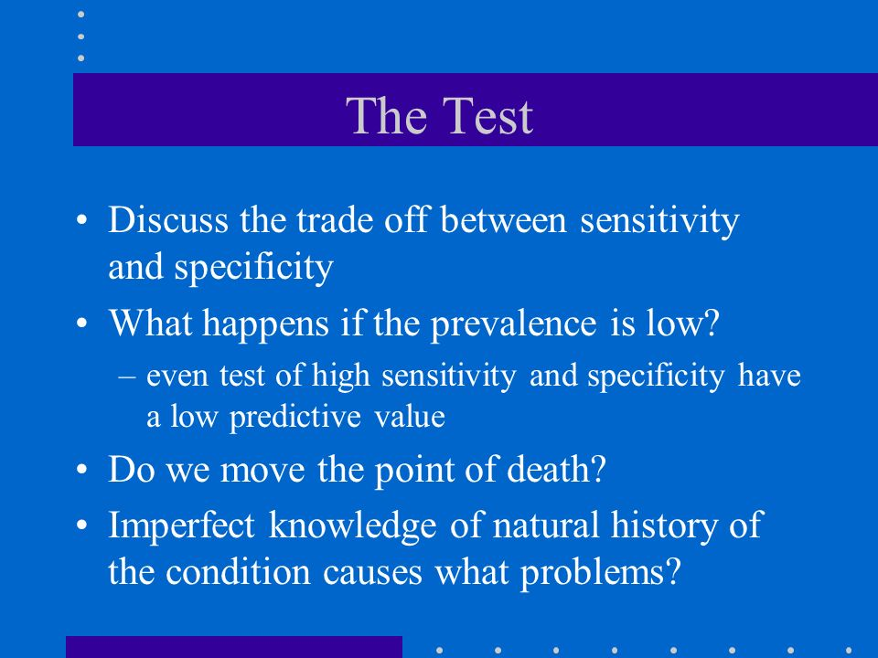 The Test Discuss the trade off between sensitivity and specificity