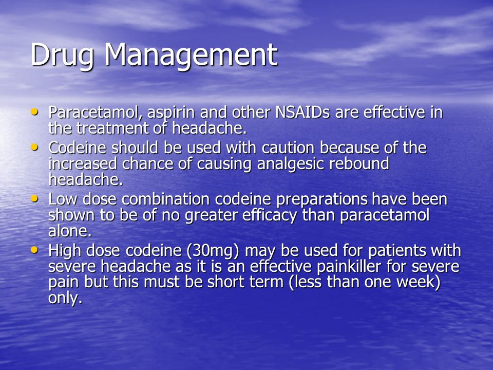 Drug Management Paracetamol, aspirin and other NSAIDs are effective in the treatment of headache.