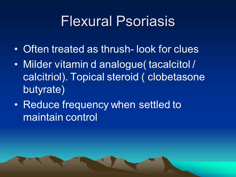 Flexural Psoriasis Often treated as thrush- look for clues