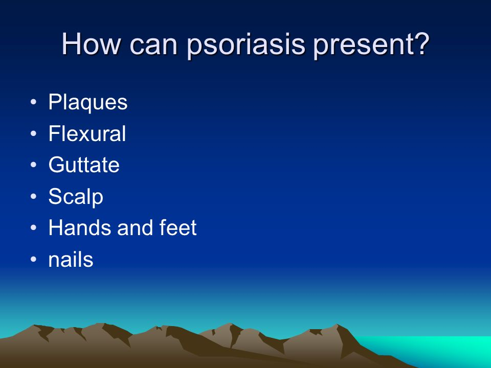 How can psoriasis present