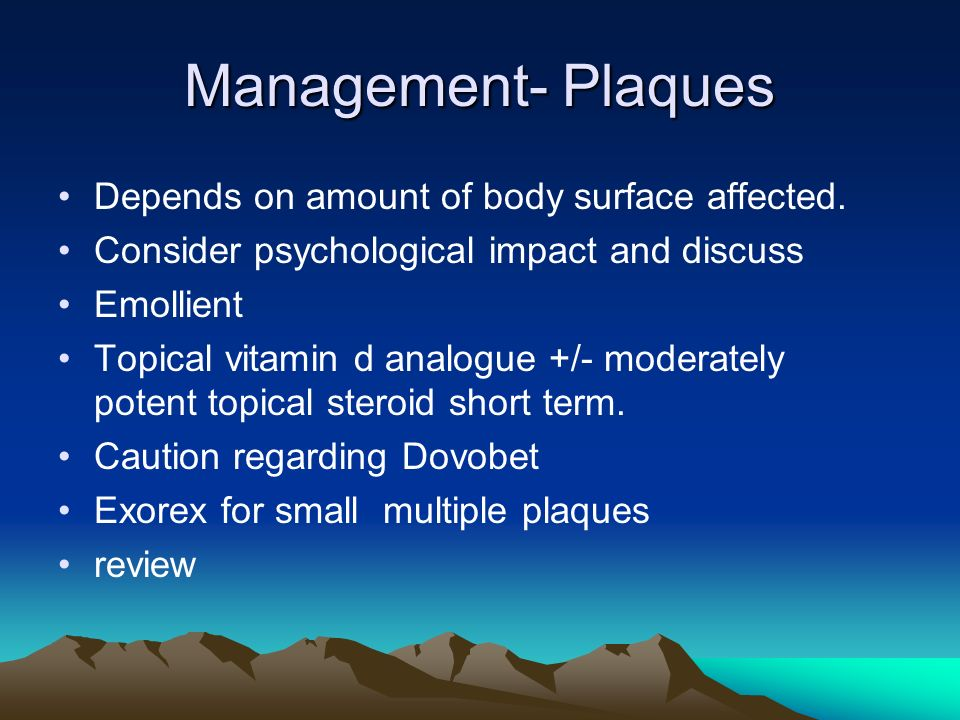 Management- Plaques Depends on amount of body surface affected.