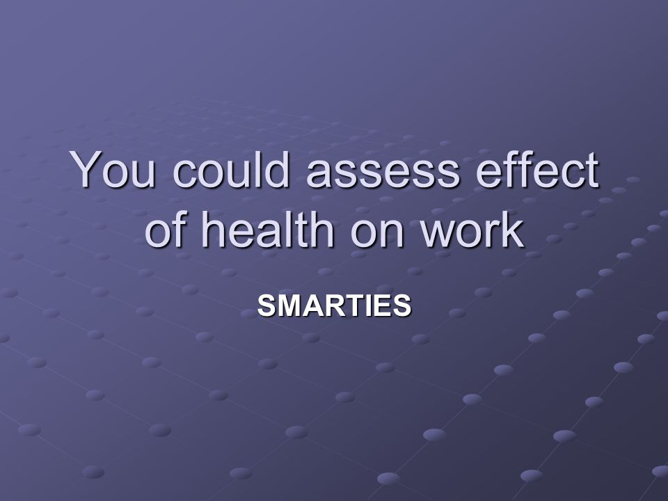 You could assess effect of health on work