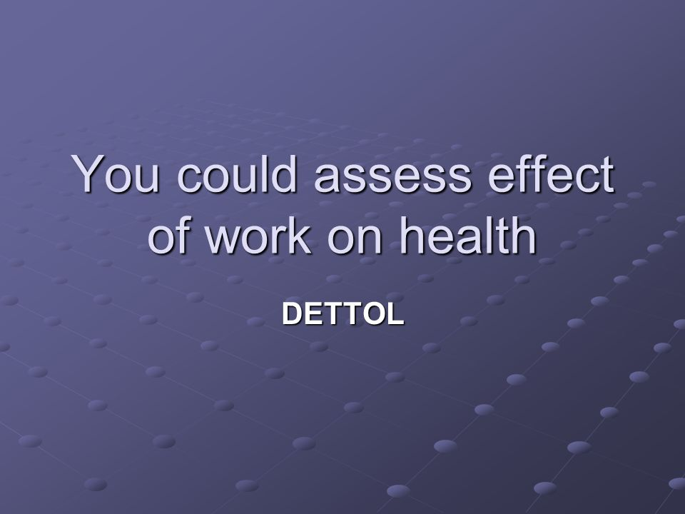 You could assess effect of work on health
