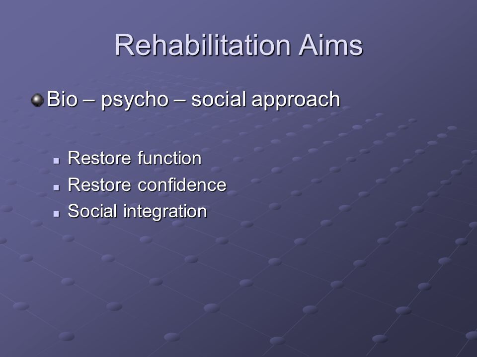 Rehabilitation Aims Bio – psycho – social approach Restore function