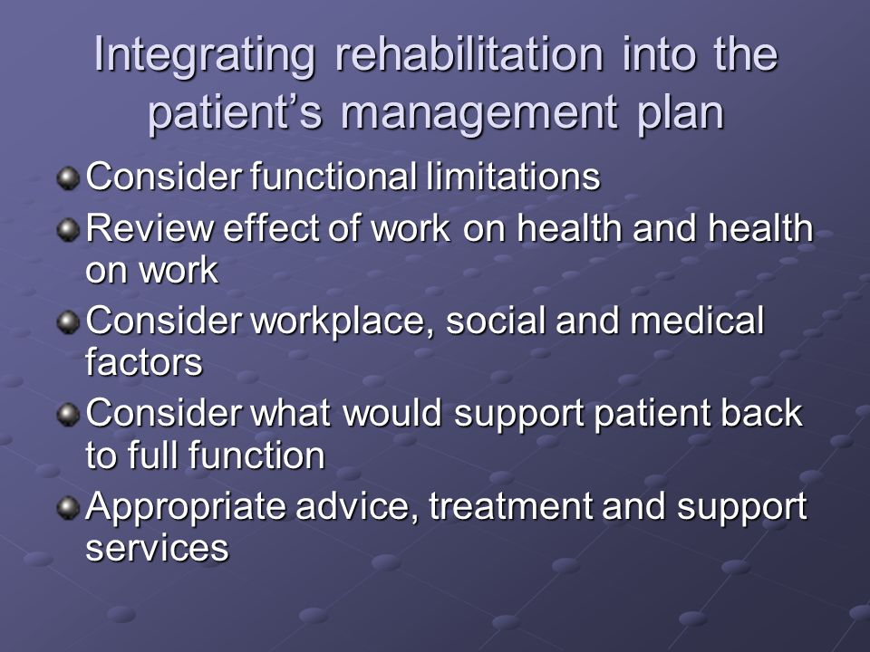 Integrating rehabilitation into the patient's management plan