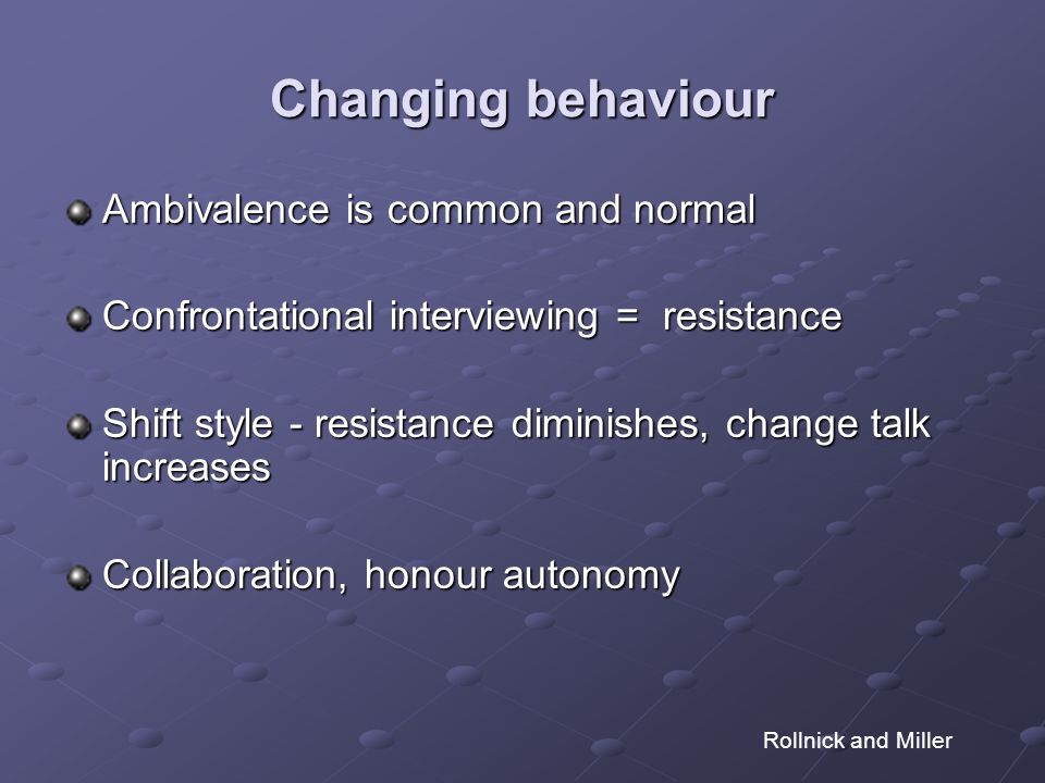 Changing behaviour Ambivalence is common and normal