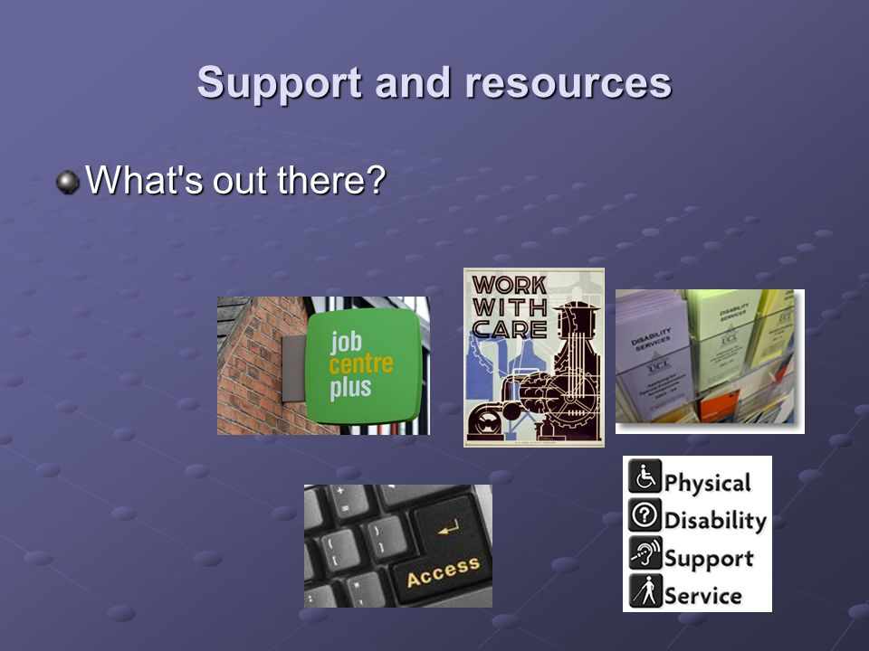 Support and resources What s out there