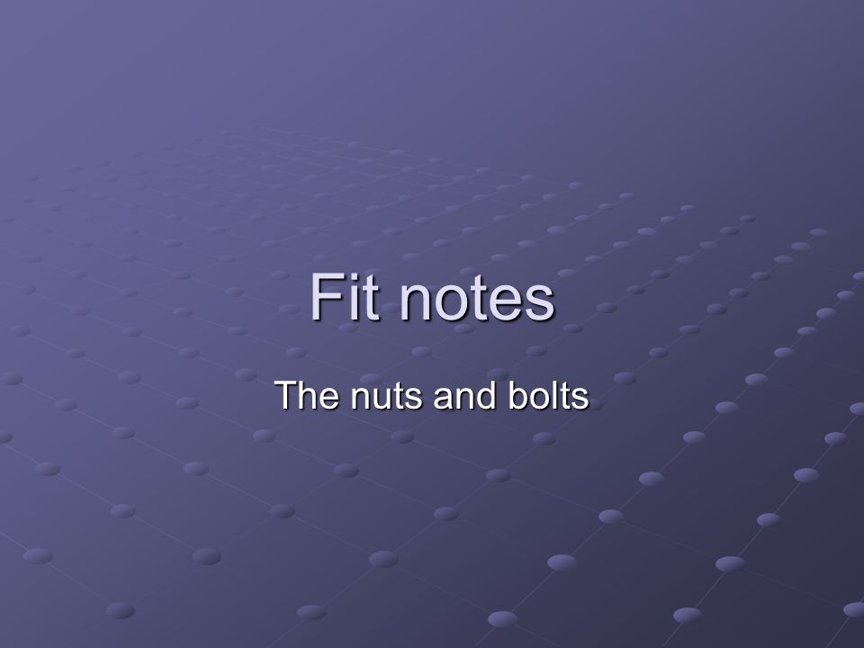 Fit notes The nuts and bolts