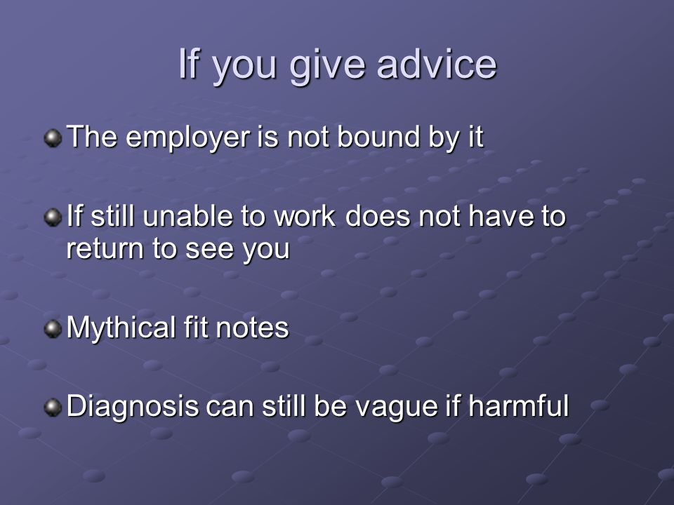 If you give advice The employer is not bound by it