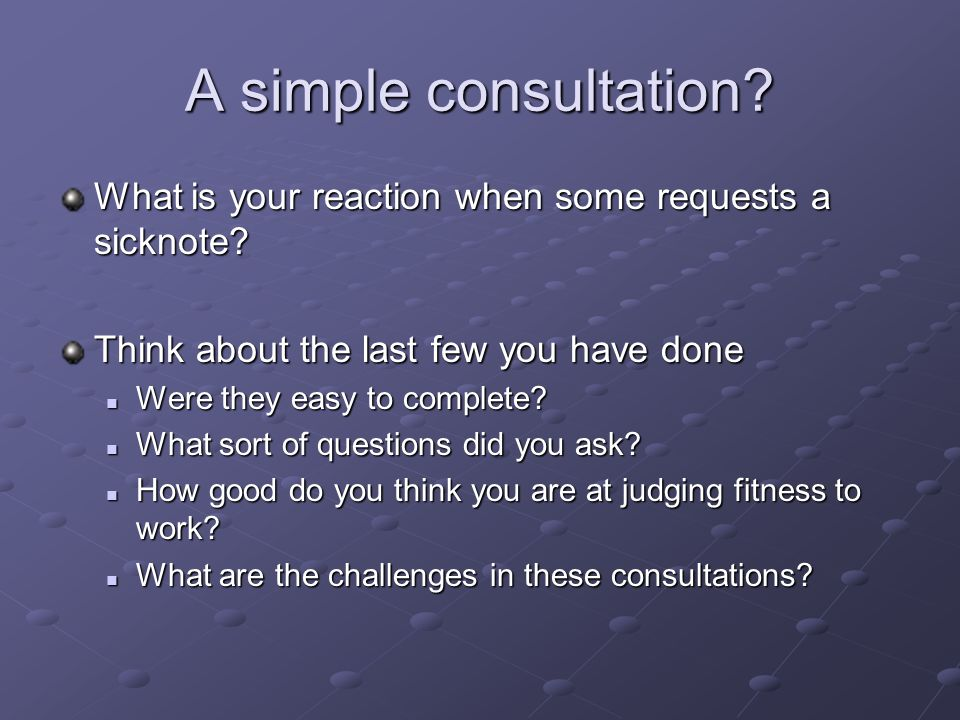 A simple consultation What is your reaction when some requests a sicknote Think about the last few you have done.