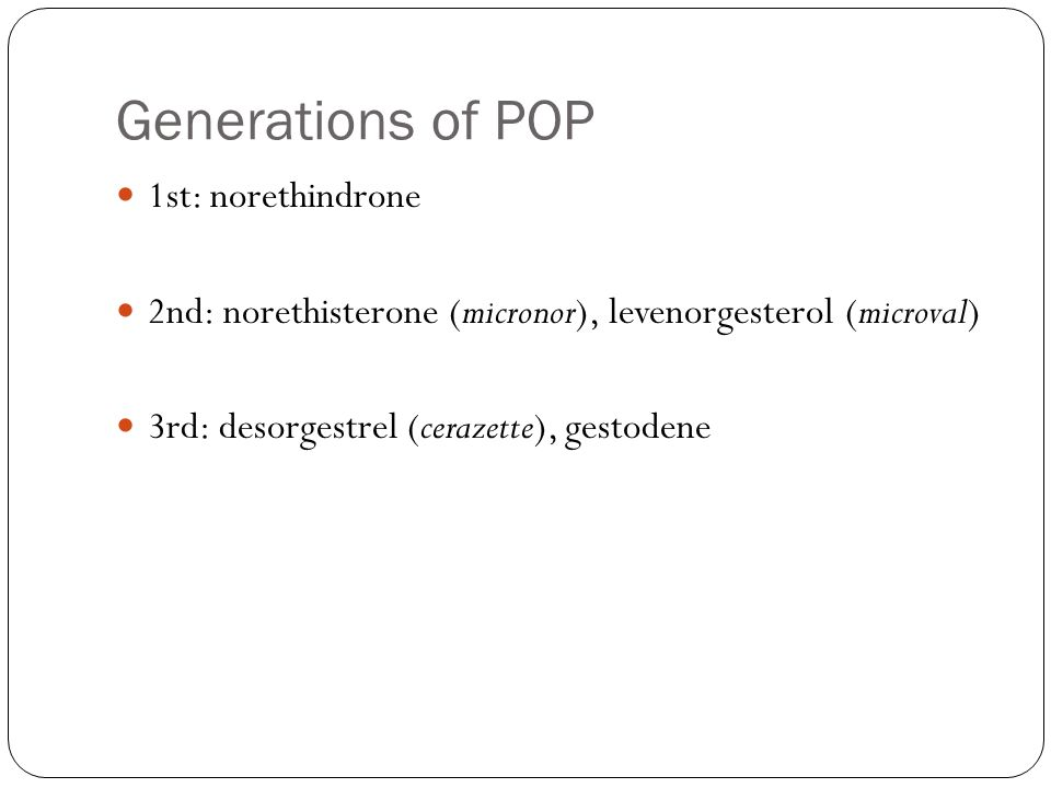 Generations of POP 1st: norethindrone