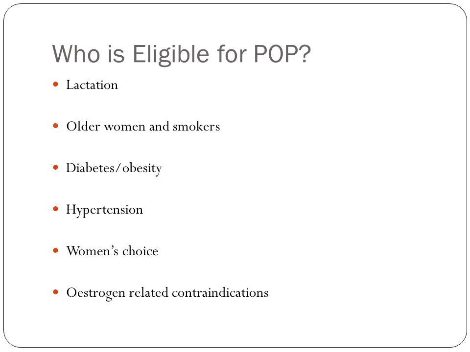 Who is Eligible for POP Lactation Older women and smokers