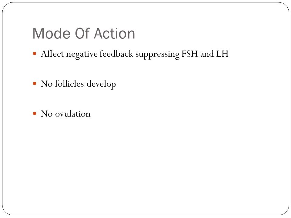Mode Of Action Affect negative feedback suppressing FSH and LH
