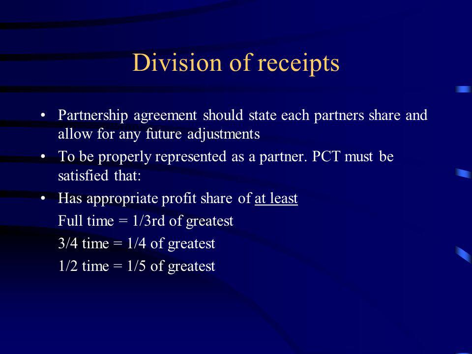 Division of receipts Partnership agreement should state each partners share and allow for any future adjustments.