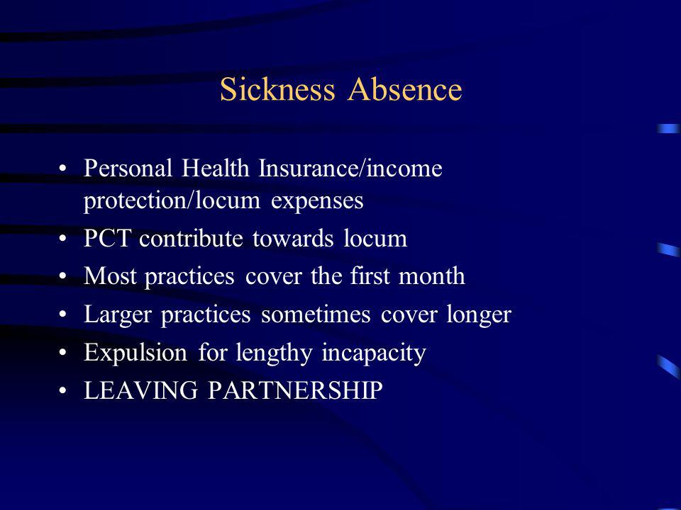 Sickness Absence Personal Health Insurance/income protection/locum expenses. PCT contribute towards locum.