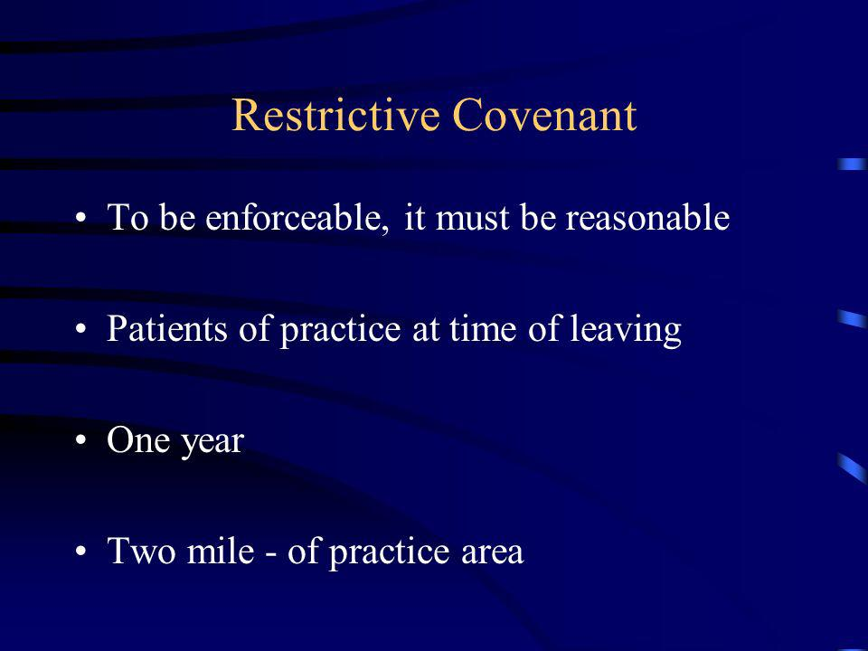 Restrictive Covenant To be enforceable, it must be reasonable