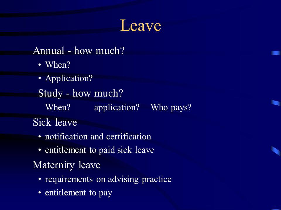 Leave Annual - how much Study - how much Sick leave Maternity leave