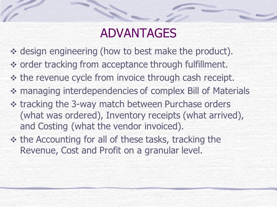 ADVANTAGES design engineering (how to best make the product).