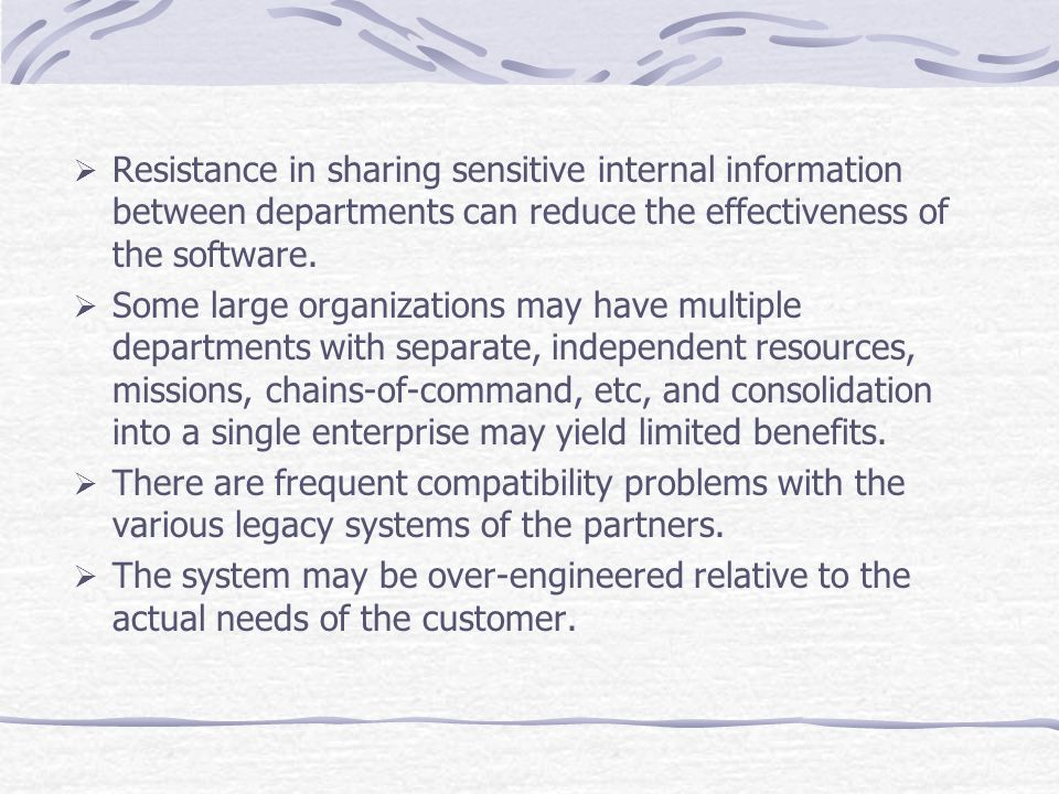 Resistance in sharing sensitive internal information between departments can reduce the effectiveness of the software.