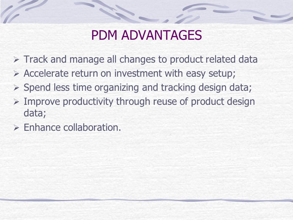 PDM ADVANTAGES Track and manage all changes to product related data