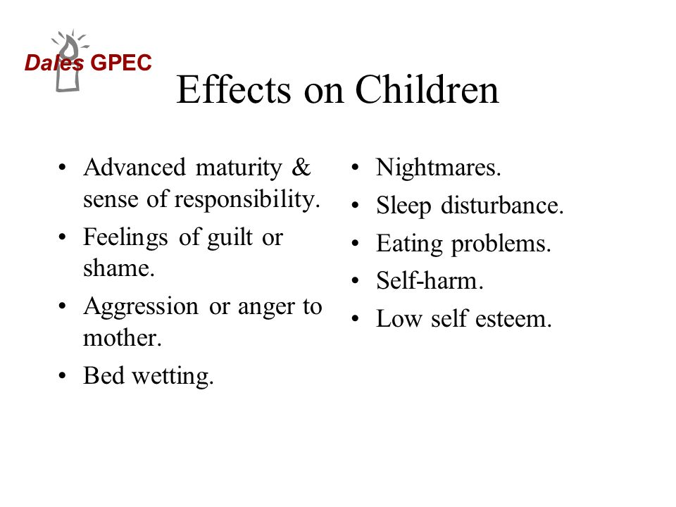Effects on Children Advanced maturity & sense of responsibility.