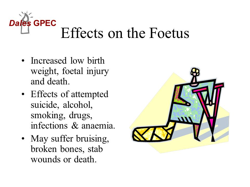 Effects on the Foetus Increased low birth weight, foetal injury and death.