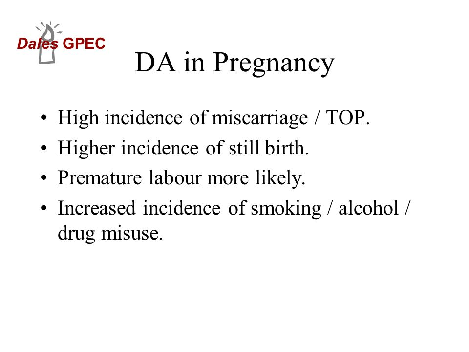 DA in Pregnancy High incidence of miscarriage / TOP.