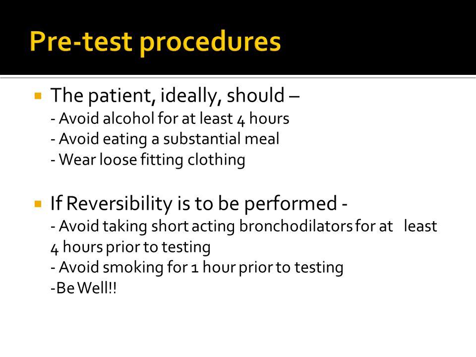 Pre-test procedures The patient, ideally, should –