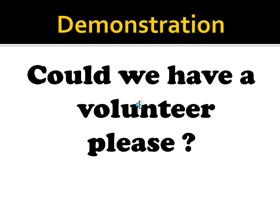 Could we have a volunteer please