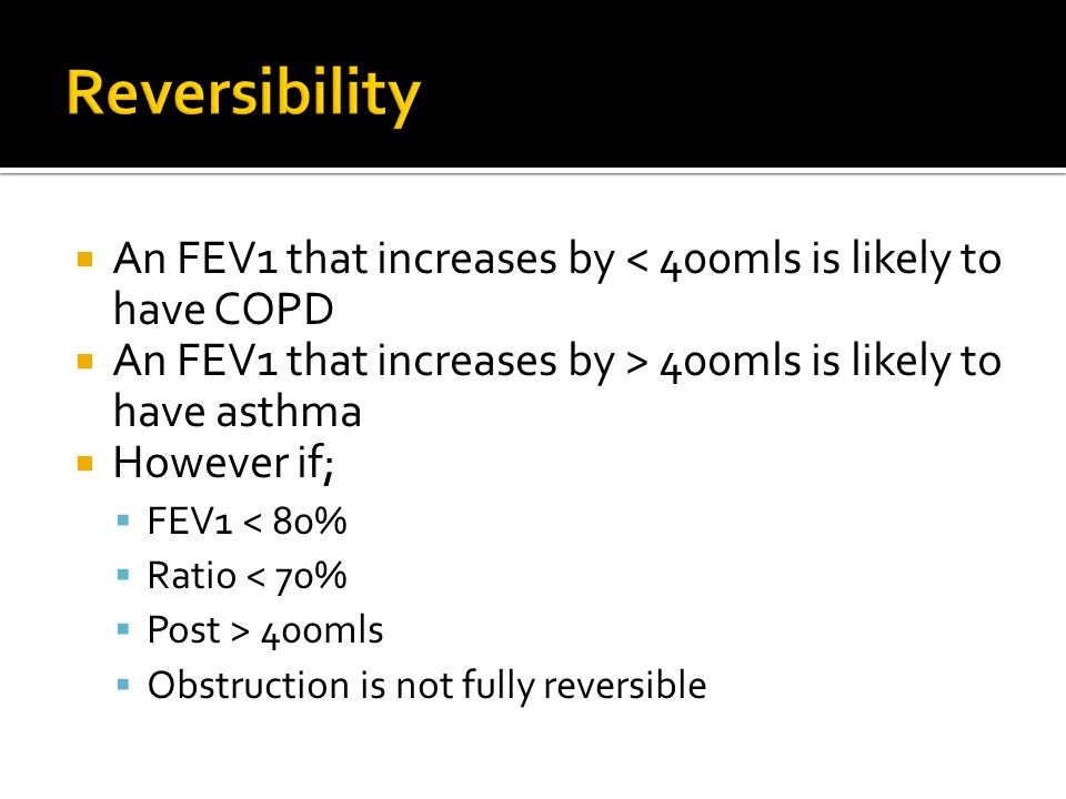 Reversibility An FEV1 that increases by < 400mls is likely to have COPD. An FEV1 that increases by > 400mls is likely to have asthma.