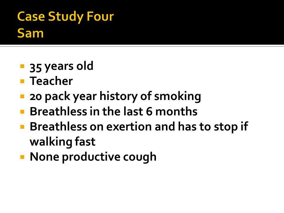 Case Study Four Sam 35 years old Teacher