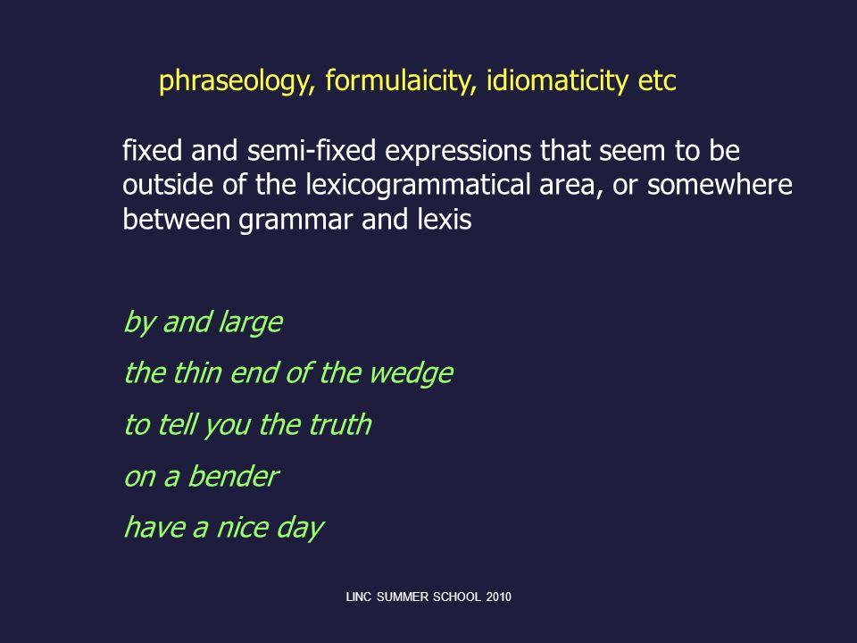 phraseology, formulaicity, idiomaticity etc